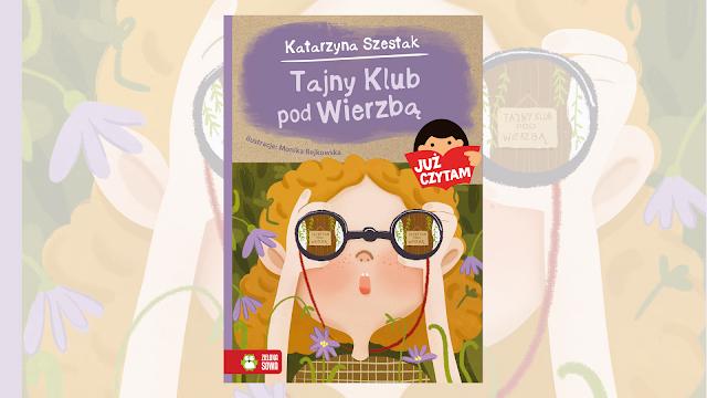 """Katarzyna Szestak """"Tajny Klub pod Wierzbą"""" / recenzuje Marta Szloser"""