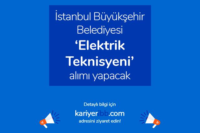 İstanbul Büyükşehir Belediyesi elektrik teknisyeni iş ilanı yayınladı. İBB elektrik teknisyeni iş ilanı detayları kariyeribb.com'da!