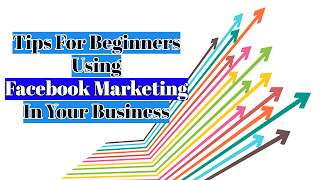 Tips For Beginners Using Facebook Marketing In Your Business