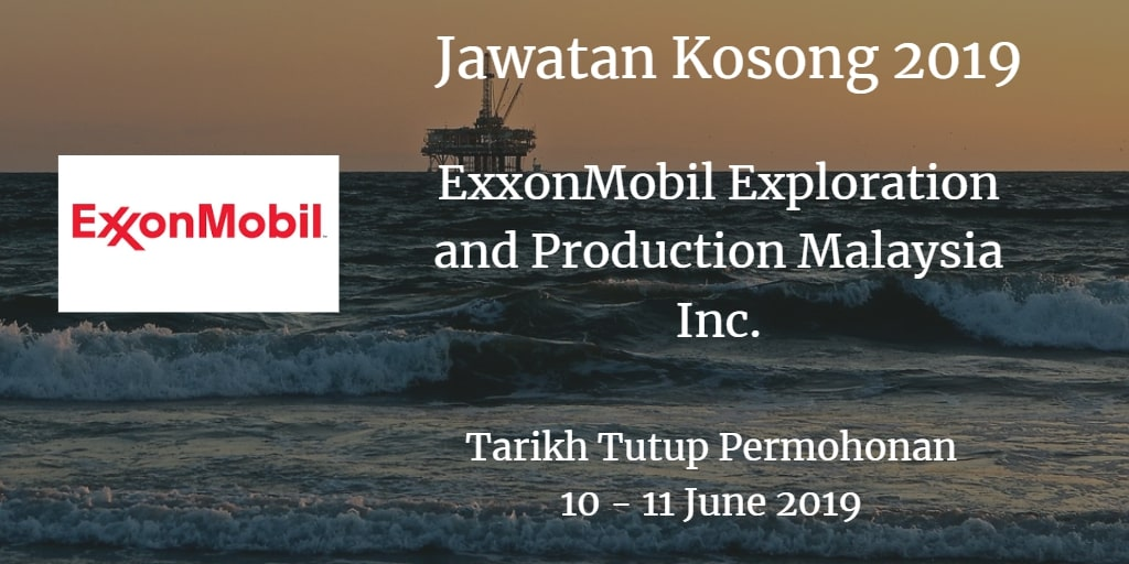 Jawatan Kosong ExxonMobil Exploration and Production Malaysia Inc. 10 - 11 June 2019
