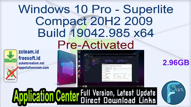 Windows 10 Pro – Superlite Compact 20H2 2009 Build 19042.985 x64 Pre-Activated_ ZcTeam.id