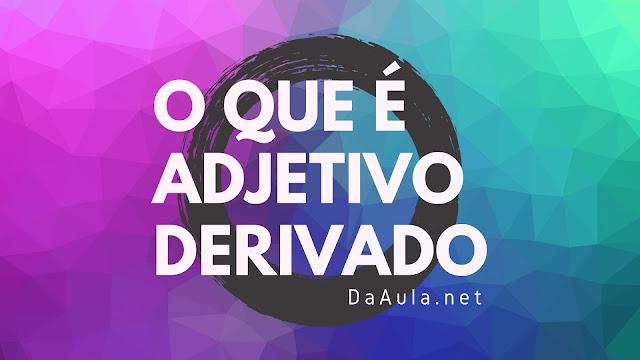 Língua Portuguesa: O que é Adjetivo Derivado