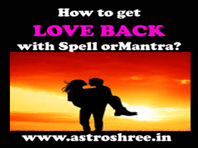 all about how to get love back with spell or mantra?
