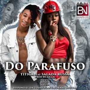 Titica – Do Parafuso (feat. Salada Russa) 2019
