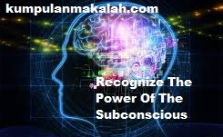 Recognize The Power Of The Subconscious