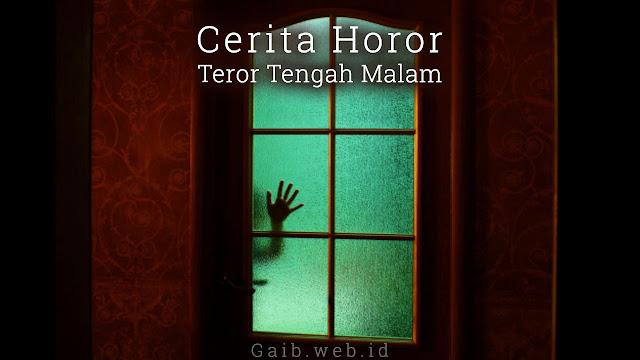 Cerita Horor Teror Tengah Malam