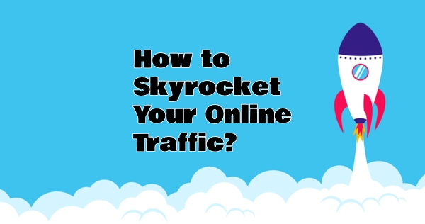How to Skyrocket Your Online Traffic
