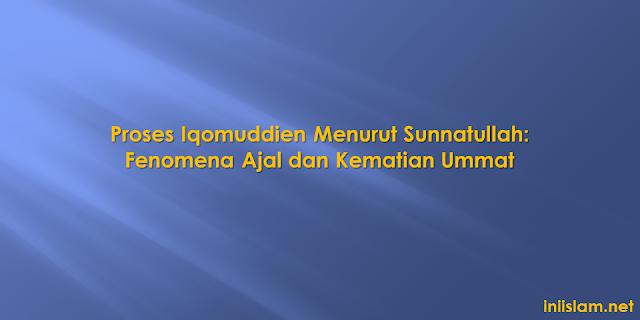 proses-iqomuddien-menurut-sunnatullah-fenomena-ajal-dan-kematian-ummat