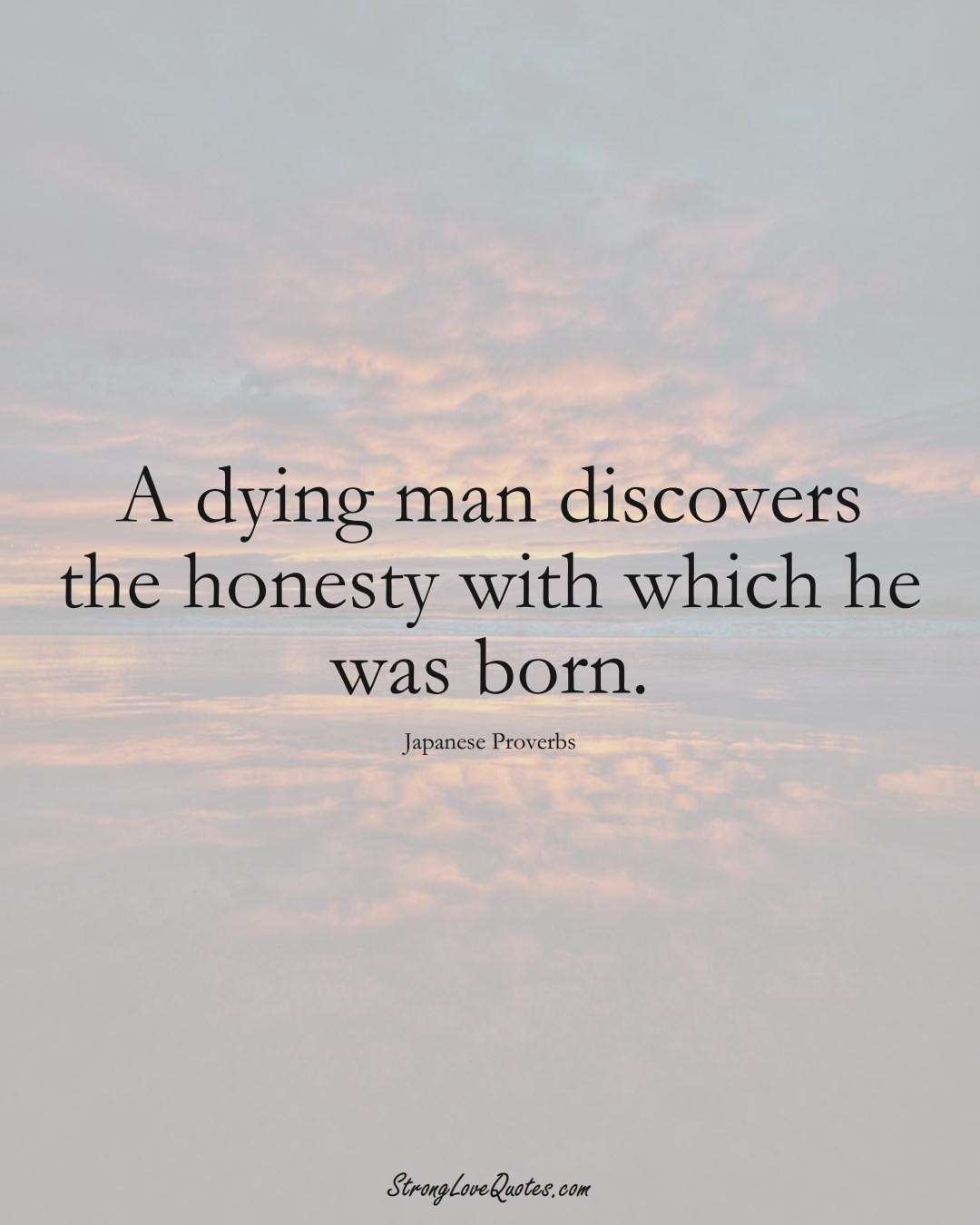 A dying man discovers the honesty with which he was born. (Japanese Sayings);  #AsianSayings