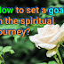 How to set a goal in the spiritual journey?
