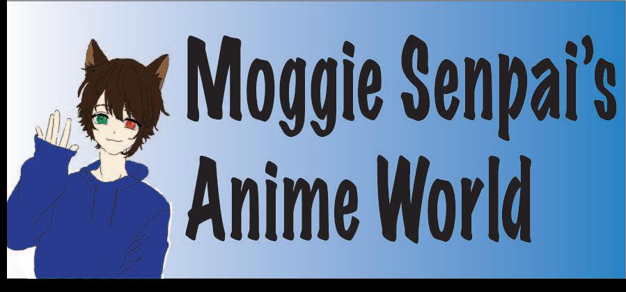 Moggie Senpai's Anime world