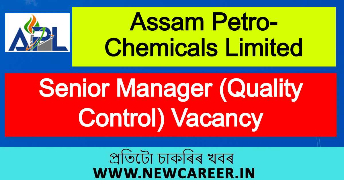 Assam Petro-Chemicals Limited Recruitment 2020 : Apply For Senior Manager (Quality Control) Vacancy
