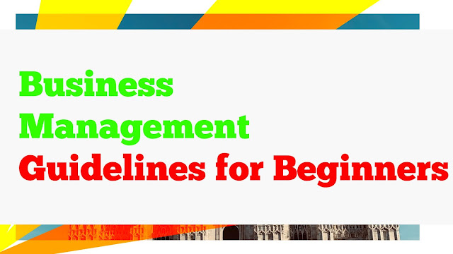 Business Management Guidelines for Beginners | Guidelines for Business Beginners