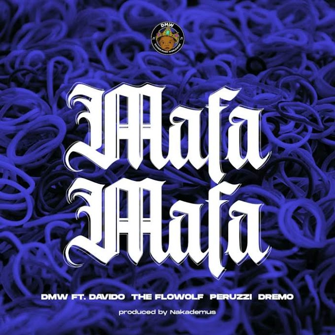 MP3 DOWNLOAD: DMW - Mafa Mafa (feat. Davido, The Flowolf, Peruzzi & Dremo)