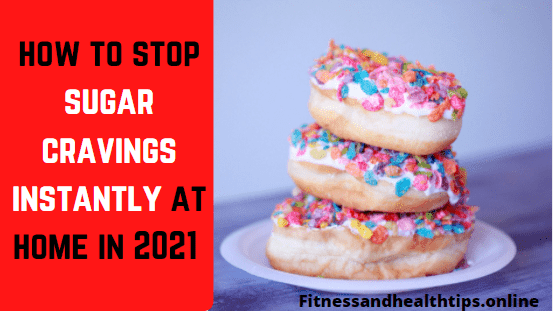 how to stop sugar cravings instantly at home in 2021
