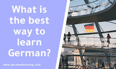 What is the best way to learn German? To learn German