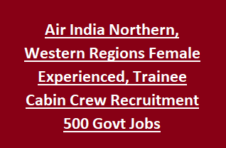 Air India Northern, Western Regions Female Experienced, Trainee Cabin Crew Recruitment 500 Govt Jobs Notification 2018