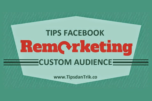 Tips Remarketing: Facebook Custom Audience - Wikipedinet