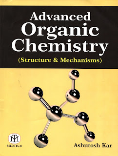 Advanced Organic Chemistry Structure & Mechanisms by Ashutosh Kar
