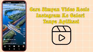 Cara Simpan Video Reels Instagram Tanpa Aplikasi