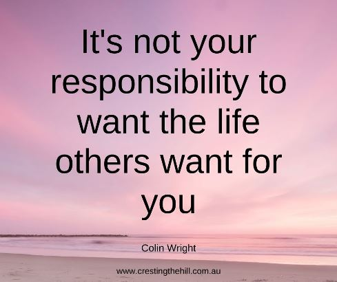 It's not your responsibility to want the life others want for you. Colin Wright #lifequotes