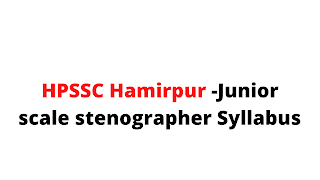 Syllabus for the post of Junior scale stenographer-HPSSC Hamirpur