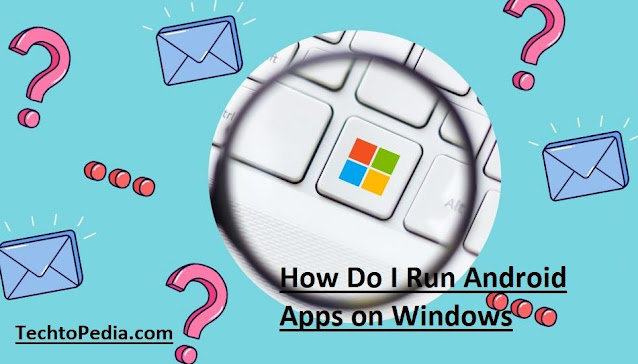 How Do I Run Android Apps on Windows