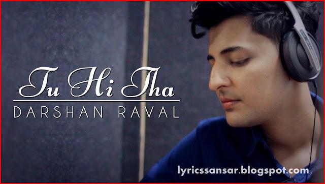 U Me Aur Ghar : Tu Hi Th Lyrics By Darshan Raval
