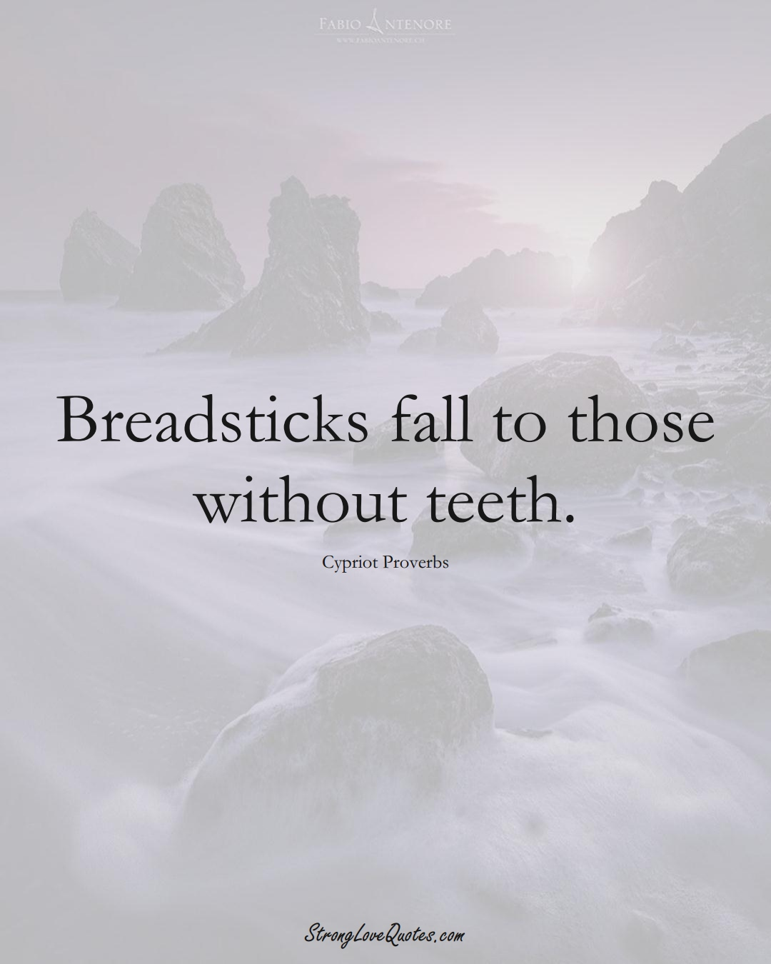 Breadsticks fall to those without teeth. (Cypriot Sayings);  #MiddleEasternSayings