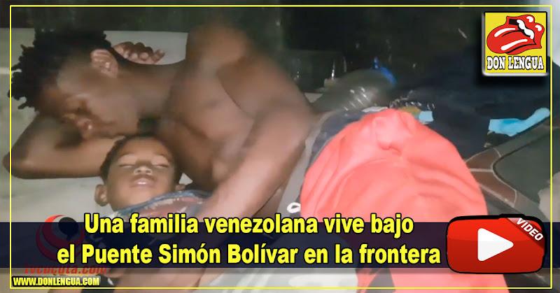 Una familia venezolana vive bajo el Puente Simón Bolívar en la frontera