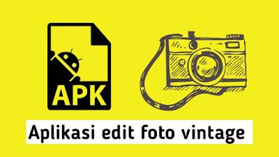 Aplikasi edit foto supaya terlihat vintage