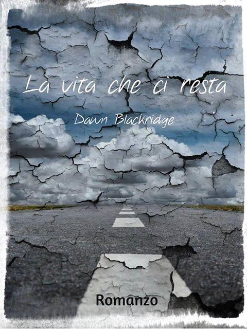 """Libri in uscita: """"La vita che ci resta"""" di Dawn Blackridge"""