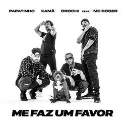 Baixar Me faz um Favor - Papatinho Part. Orochi, Xamã e MC Roger Mp3