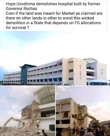 DID HOPE UZODINMA, GOVERNOR OF IMO STATE DEMOLISH AN HOSPITAL BUILT BY ROCHAS OKOROCHA'S ADMINSTRATION?