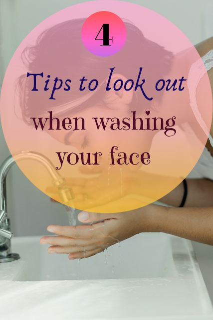 4 Tips to Look Out For When Washing Your Face | Beauty tips