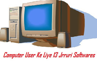 Computer User Ke LIye 13 Jrruri Softwares