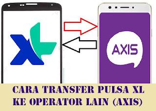 Cara Transfer Pulsa XL ke Axis Mudah Terbaru 2018