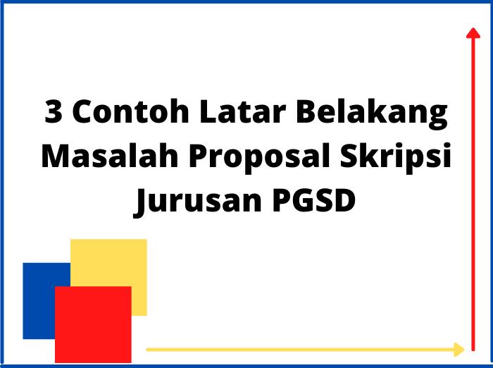 3 Contoh Latar Belakang Masalah Proposal Skripsi Jurusan PGSD