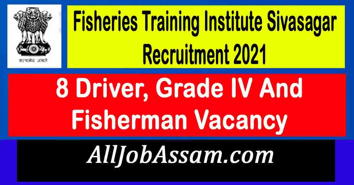 Fisheries Training Institute Sivasagar Recruitment 2021