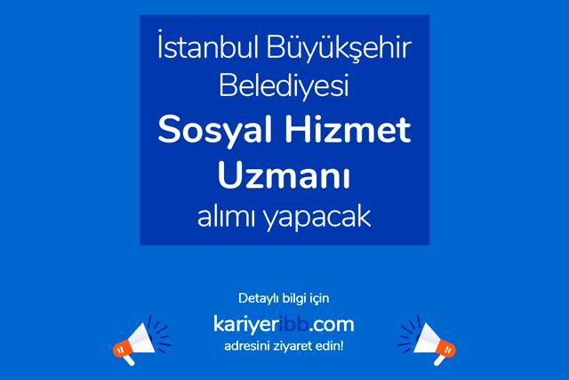 İstanbul Büyükşehir Belediyesi sosyal hizmet uzmanı alımı yapacak. Kariyer İBB iş ilanı detayları kariyeribb.com'da!