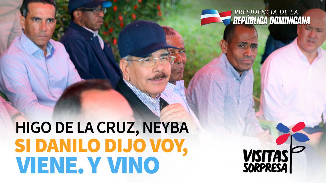 VIDEO: Higo de la Cruz, Neyba: Si Danilo dijo voy, viene. Y vino