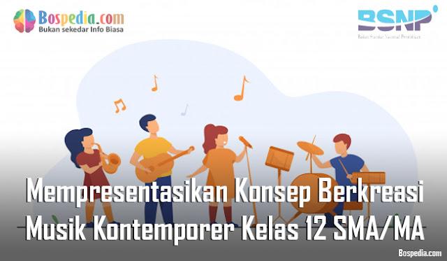 Materi Mempresentasikan Konsep Berkreasi Musik Kontemporer Kelas 12 SMA/MA