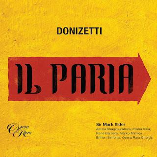 Donizetti Il Paria; Albina Shagimuratova, René Barbera, Misha Kiria, Marko Mimica, Britten Sinfonia, Sir Mark Elder; Opera Rara
