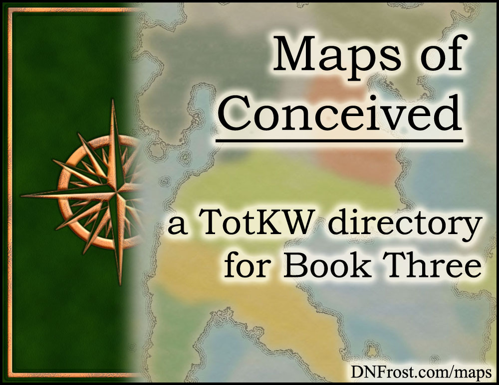 Maps of Conceived: fictional cartography from Book 3 www.DNFrost.com/maps #TotKW An atlas directory by D.N.Frost @DNFrost13 Part of a series.