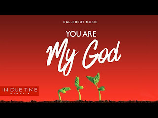 DOWNLOAD: CalledOut Music - You Are My God [Mp3, Lyrics, Video]