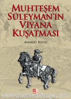 Ahmet Refik  - Muhteşem Süleymanın Viyana Kuşatması