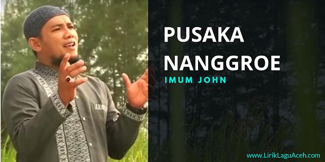 Lirik Lagu Pusaka Nanggroe,-  Imum John