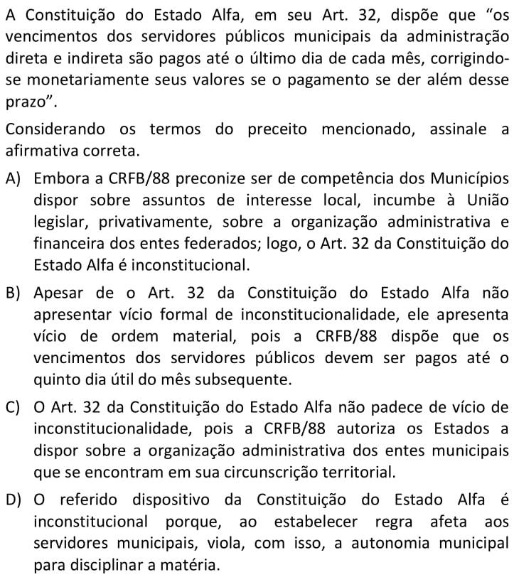 A Constituição do Estado Alfa, em seu Art. 32, dispõe que os vencimentos dos servidores públicos municipais da administração direta