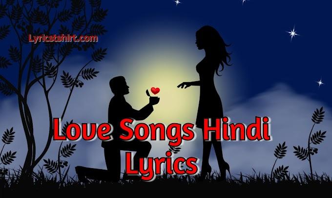 हिंदी लव सांग्स Top Hindi Love Songs Lyrics