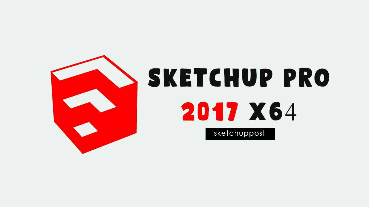 Download Sketchup Pro 2017 x64 Full Version